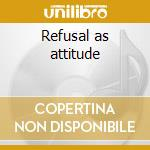 Refusal as attitude cd musicale