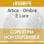 Artica - Ombra E Luce cd musicale di ARTICA