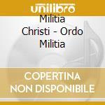 Militia Christi - Ordo Militia cd musicale di Christi Militia