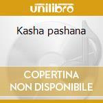 Kasha pashana cd musicale