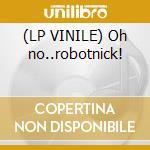 (LP VINILE) Oh no..robotnick! lp vinile