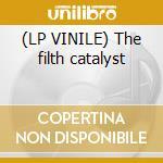 (LP VINILE) The filth catalyst lp vinile