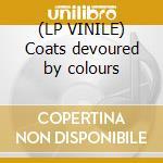 (LP VINILE) Coats devoured by colours lp vinile