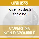 River at dash scalding cd musicale
