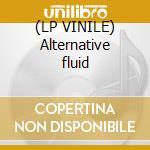 (LP VINILE) Alternative fluid lp vinile