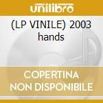 (LP VINILE) 2003 hands lp vinile