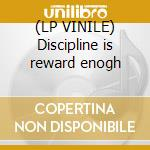(LP VINILE) Discipline is reward enogh lp vinile