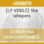 (LP VINILE) She whispers lp vinile