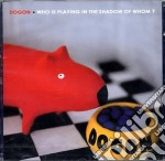 Dogon - Who Is Palying In The Shadow Of Whom? cd musicale di DOGON