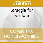 Struggle for wisdom cd musicale