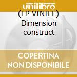 (LP VINILE) Dimension construct lp vinile