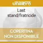 Last stand/fratricide cd musicale