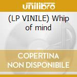 (LP VINILE) Whip of mind lp vinile