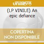 (LP VINILE) An epic defiance lp vinile