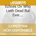 ECHOES OV WHO LIETH DEAD BUT EVER...      cd musicale di Cama-sotz/iszolos Ah
