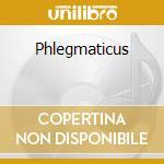 Phlegmaticus cd musicale