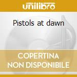 Pistols at dawn cd musicale