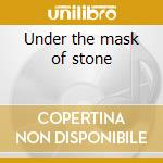 Under the mask of stone cd musicale
