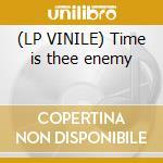 (LP VINILE) Time is thee enemy lp vinile