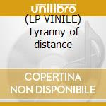 (LP VINILE) Tyranny of distance lp vinile