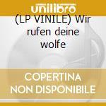 (LP VINILE) Wir rufen deine wolfe lp vinile