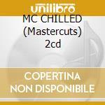 MC CHILLED (Mastercuts) 2cd cd musicale di ARTISTI VARI