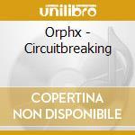 Orphx - Circuitbreaking cd musicale di ORPHX