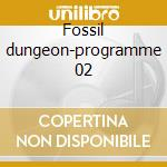 Fossil dungeon-programme 02 cd musicale