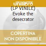 (LP VINILE) Evoke the desecrator lp vinile
