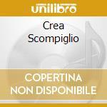 CREA SCOMPIGLIO cd musicale di RATOBLANCO