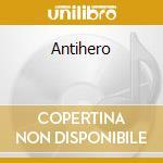 Antihero cd musicale
