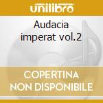 Audacia imperat vol.2 cd musicale