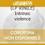 (LP VINILE) Intrinsic violence lp vinile