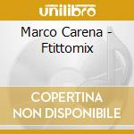 Carena, Marco - Ftittomix cd musicale di CARENA MARCO & PROSTAT+