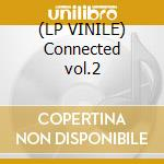 (LP VINILE) Connected vol.2 lp vinile