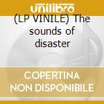 (LP VINILE) The sounds of disaster lp vinile