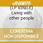 (LP VINILE) Living with other people lp vinile