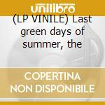 (LP VINILE) Last green days of summer, the lp vinile