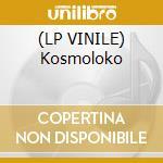 (LP VINILE) Kosmoloko lp vinile