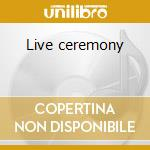 Live ceremony cd musicale