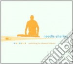 Needle Sharing - Switching To Channel Inferno cd musicale di Sharing Needle