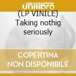 (LP VINILE) Taking nothig seriously lp vinile