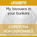 My bivouacs in your bunkers cd musicale