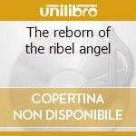 The reborn of the ribel angel cd musicale