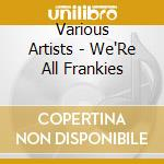 We're all frankies cd musicale