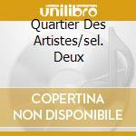 QUARTIER DES ARTISTES/SEL. DEUX cd musicale di ARTISTI VARI