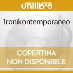 IRONIKONTEMPORANEO cd musicale di FREAK ANTONI/A.MOSTACCI