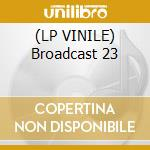 (LP VINILE) Broadcast 23 lp vinile