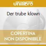 Der trube klown cd musicale