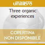 Three organic experiences cd musicale